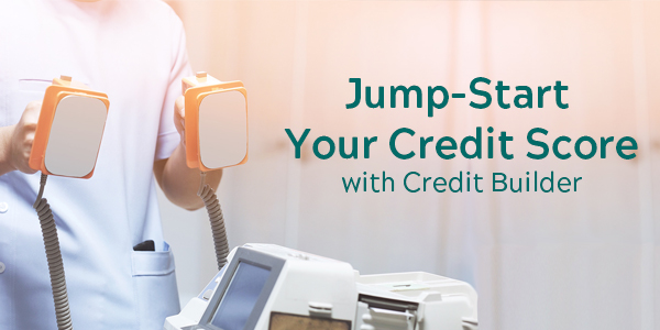 Jump Start Your Credit Score with Credit Builder